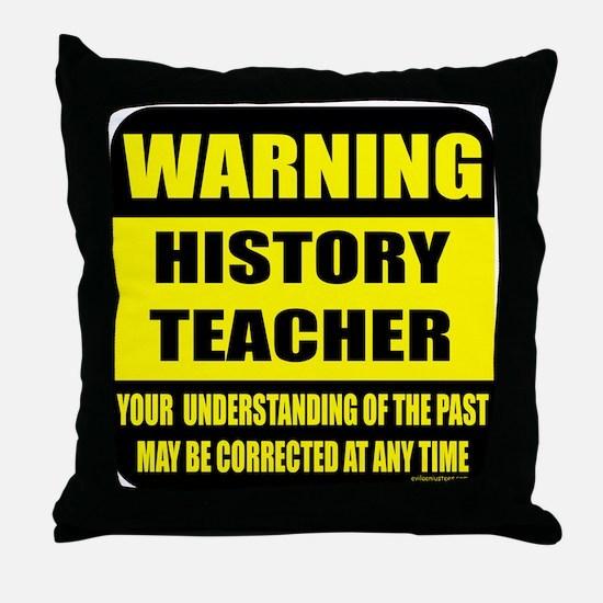 Warning history teacher sign Throw Pillow