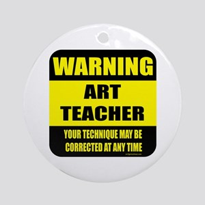Warning art teacher sign Ornament (Round)