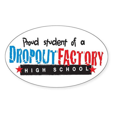 Dropout Factory High School Oval Sticker (10 pk)