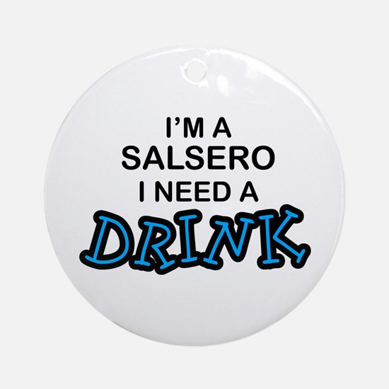 Salsero Need a Drink Ornament (Round)