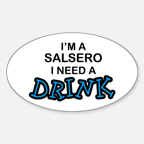Salsero Need a Drink Oval Decal