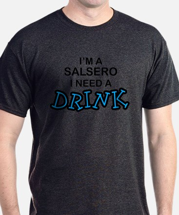 Salsero Need a Drink T-Shirt
