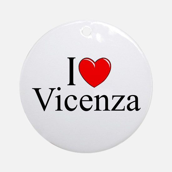 """I Love (Heart) Vicenza"" Ornament (Round)"