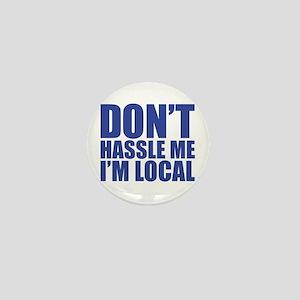 don't hassle me i'm local Mini Button