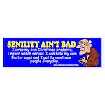 Senility Ain't Bad (Bumper Sticker)