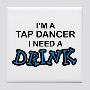 Tap Dancer Need a Drink Tile Coaster