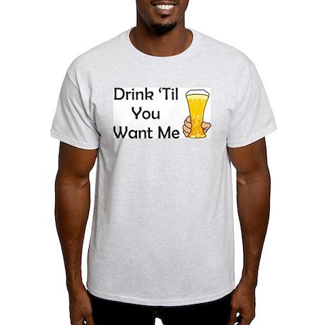 Drink Til You Want Me Ash Grey T-Shirt