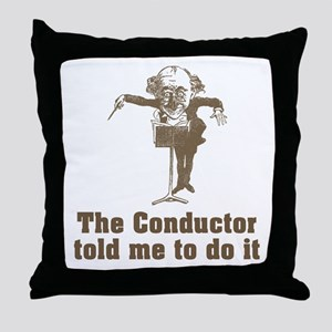 Conductor Told Me Throw Pillow