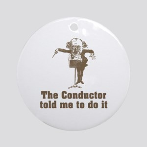 Conductor Told Me Ornament (Round)