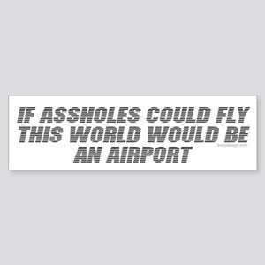 If assholes could fly.. Bumper Sticker