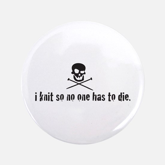 """i knit so no one has to die 3.5"""" Button"""