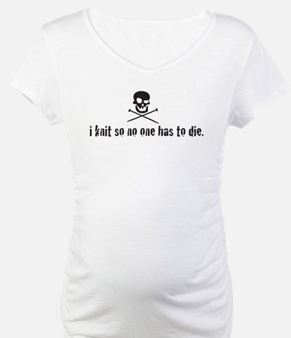 i knit so no one has to die Shirt