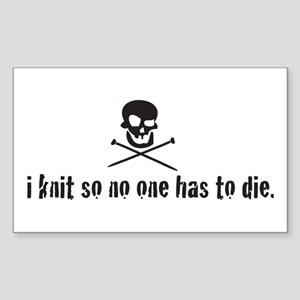 i knit so no one has to die Rectangle Sticker