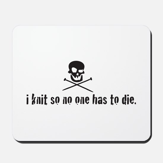 i knit so no one has to die Mousepad