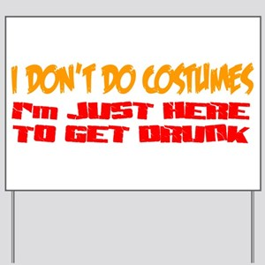 Don't do costumes get drunk Yard Sign