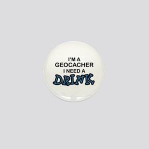 Geocacher Need a Drink Mini Button