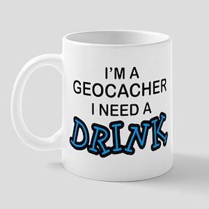 Geocacher Need a Drink Mug