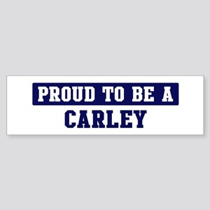 Proud to be Carley Bumper Sticker
