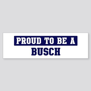 Proud to be Busch Bumper Sticker