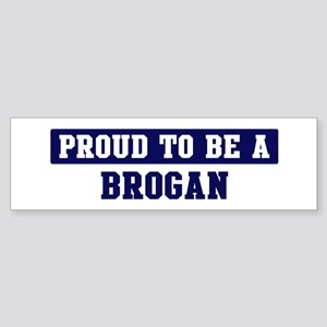 Proud to be Brogan Bumper Sticker