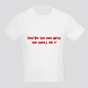 Your The One With The Shell O Kids Light T-Shirt