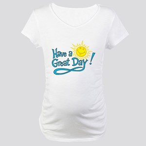Have a Great Day Maternity T-Shirt