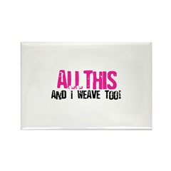 All This And I Weave too! Rectangle Magnet (10 pac