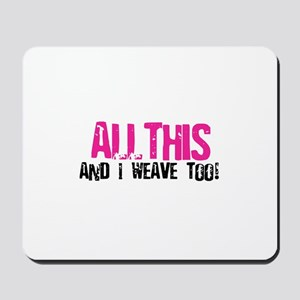 All This And I Weave too! Mousepad