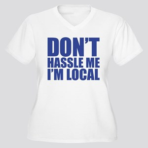 Dont Hassle me I'm Local Women's Plus Size V-Neck