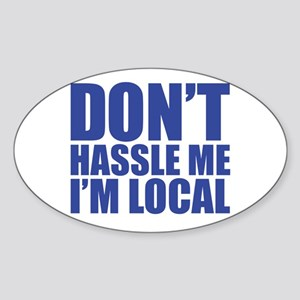 Dont Hassle me I'm Local Oval Sticker