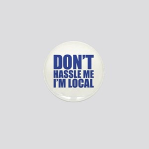 Dont Hassle me I'm Local Mini Button