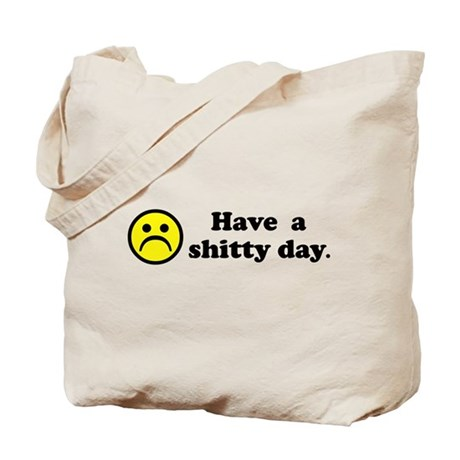 Have a shitty day. Tote Bag