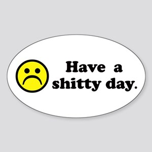 Have a shitty day. Oval Sticker