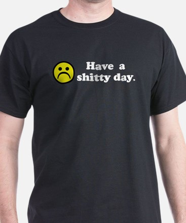 Have a shitty day. T-Shirt