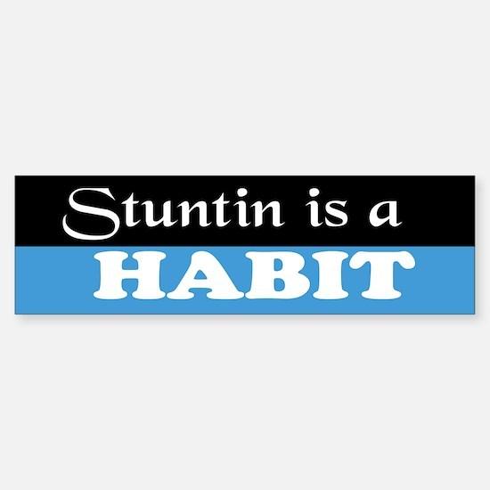 Stuntin is a Habit Bumper Bumper Bumper Sticker