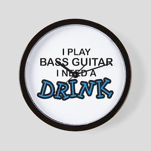 Bass Guitar Need a Drink Wall Clock