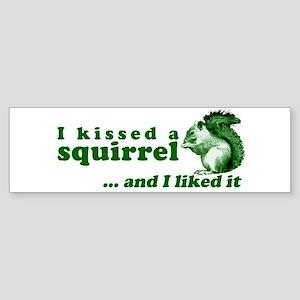 I Kissed A Squirrel Bumper Sticker