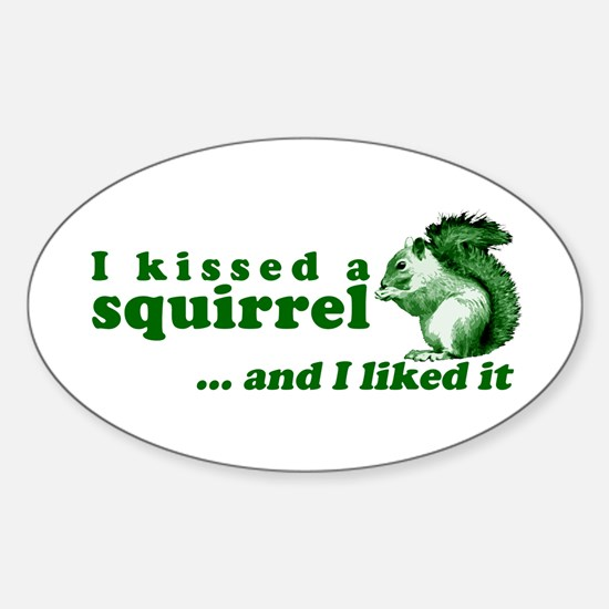I Kissed A Squirrel Oval Decal