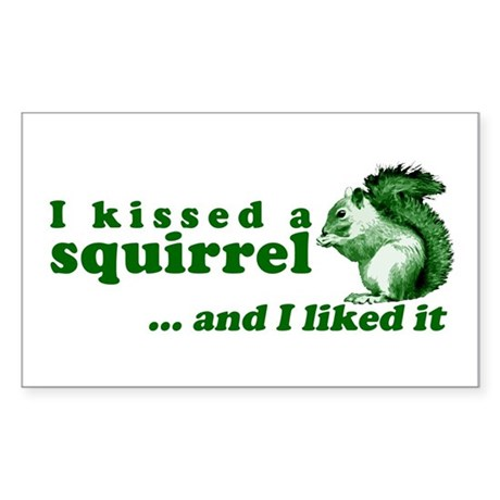 I Kissed A Squirrel Rectangle Sticker