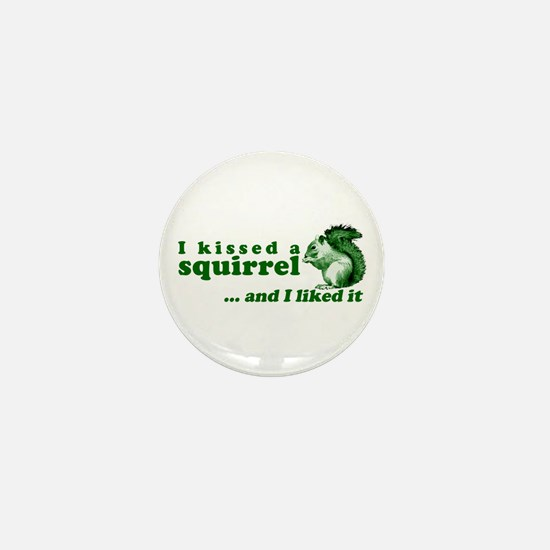 I Kissed A Squirrel Mini Button