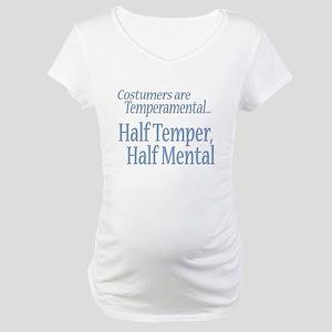 Temperamental Costumer Maternity T-Shirt