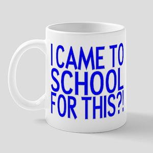 Came To School Mug
