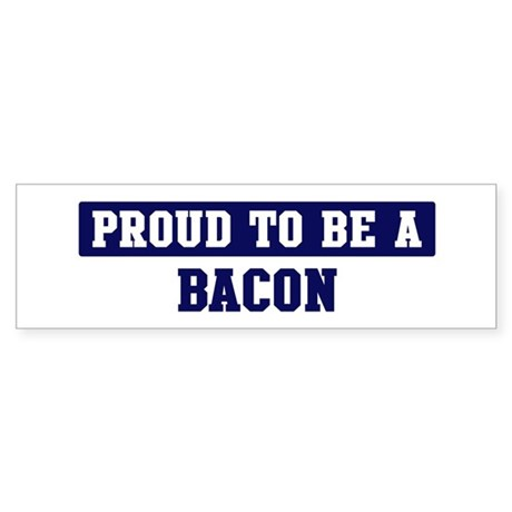 Proud to be Bacon Bumper Sticker
