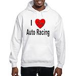 I Love Auto Racing Hooded Sweatshirt