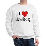 I Love Auto Racing (Front) Sweatshirt