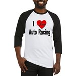 I Love Auto Racing Baseball Jersey