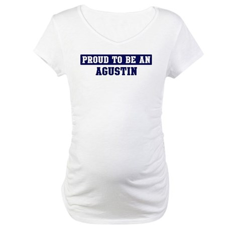 Proud to be Agustin Maternity T-Shirt