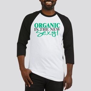 Organic Is The New Sexy! Baseball Jersey