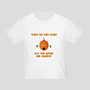 Too little for candy Toddler T-Shirt