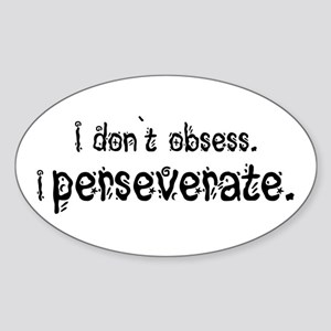 I Perseverate Oval Sticker
